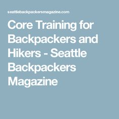 Core Training for Backpackers and Hikers - Seattle Backpackers Magazine