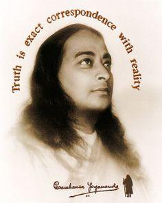 """""""TRUTH is exact correspondence with Reality"""" -Paramhansa Yogananda-"""