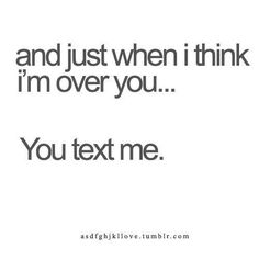 You Texted me, ignored me, text me, and now you're ignoring me again. Don't text me. I don't do third chances.