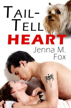 Tail Tell Heart by Jenna M. Fox A dog-napping leaves ER doctor Chris Blevins needing help from the detective she tangled with and whose muscular ass she drew the little red heart on. Find it at www.melange-books.com