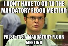 I Don't Have to Go to the Mandatory Floor Meeting False: It's a ...