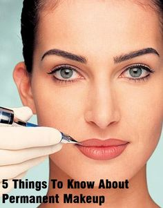 5 Things to Know about Permanent Makeup- Good tips!