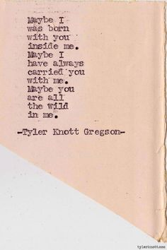 Tyler Knott Gregson quote. Would make a great tattoo
