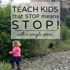 Get kids to learn to stop when you ask them