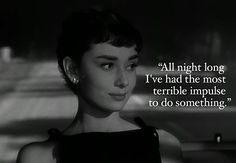 One of my favorite quotes from my favorite movie. Never resist an impulse Sabrina.