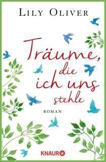 """""""Träume, die ich uns stehle"""" von Lily Oliver - ein Liebesroman mit Großen Gefühlen bei feelings!"""