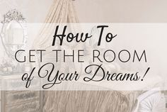How To Get The Room of Your Dreams!