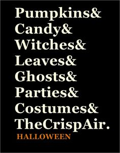 Pumpkins & Candy & Witches & Leaves & Ghosts & Parties & Costumes & The Crisp Air. Halloween