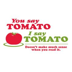 You say tomato, I say tomato. Doesn't make much sense when you read it. $19.97 at mental_floss