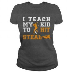 I teach my kid to hit and steal  funny baseball mom t shirt hoodie Longsleeve Tee LIMITED TIME ONLY. ORDER NOW if you like, Item Not Sold Anywhere Else. Amazing for you or gift for your family members and your friends. Thank you. #kids #kid