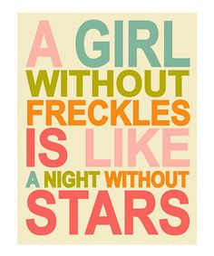 Childrens Wall Art / Nursery Decor / Kids Room A Girl Without Freckles is Like a Night Without Stars Pink QUOTE print by Finny and Zook on Etsy, Great Quotes, Quotes To Live By, Inspirational Quotes, Amazing Quotes, Random Quotes, The Words, Just In Case, Just For You, Childrens Wall Art