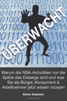 Medienhaus: Markus Stolpmann -  ÜBERWACHT: Warum die NSA-Aktiv...