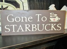 Gone To Starbucks Primitive Wood Sign by DaisyPatchPrimitives, $18.99 @Liz Mester Bartlein. I need this for my office.