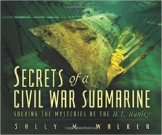 Amazon.com: Secrets Of A Civil War Submarine: Solving The Mysteries Of The H. L. Hunley (9781575058306): Sally M. Walker: Books