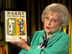 Harry the Dirty Dog read by Betty White…<3!