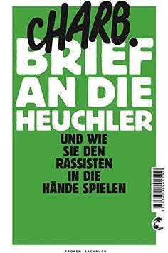 Brief an die Heuchler: Und wie sie den Rassisten in die Hände spielen von CHARB, http://www.amazon.de/dp/B00Z9NXT4M/ref=cm_sw_r_pi_dp_aZyZvb0K6HBG2