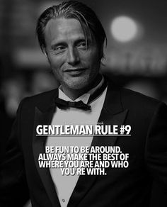Gentleman Rule 9 - Be fun to be around. Wisdom Quotes, Quotes To Live By, Me Quotes, Motivational Quotes, Inspirational Quotes, Quotes Girls, Short Quotes, Couple Quotes, Gentleman Rules