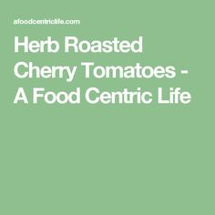 Herb Roasted Cherry Tomatoes - A Food Centric Life