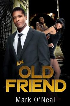 Suspense Fiction Books Promoted By The BC Book Club: An Old Friend    by Mark O'Neal   (Chicago, Illinois, United States)  Mike Cross has a great life. He's a financial analyst by day and a nightclub owner at night. However, he has one big problem. He can't seem to remain faithful to his adoring wife, Cassandra. CLICK THE PICTURE TO READ MORE!