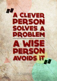 Wisdom ... but a clever person has such a colorful life learning so many more lessons!!  Hooray for GLLEEs!!  (Great Learning Life Exciting Experiences)