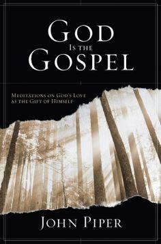 God is the Gospel by John Piper