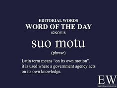 "Word of the - Editorial Words. Today's ""Word of the Day"" is ""suo motu"" and it is a phrase meaning. Interesting English Words, Unusual Words, Weird Words, Learn English Words, Good Vocabulary Words, Foreign Words, English Idioms, English Phrases, Latin Maxims"