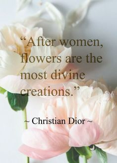 after women flowers are the most divine creations quote by Christian Dior Dior Quotes, Beauty Quotes, Garden Quotes, Flower Quotes, Floral Fashion, Dior Fashion, Christian Dior Vintage, Fashion Quotes, My Flower
