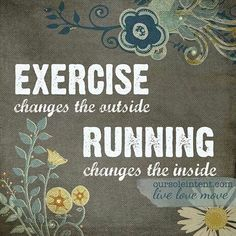 Running Matters #243: Exercise changes the outside. Running changes the inside.