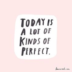 today is a lot of kinds of perfection.