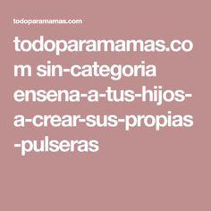 todoparamamas.com sin-categoria ensena-a-tus-hijos-a-crear-sus-propias-pulseras