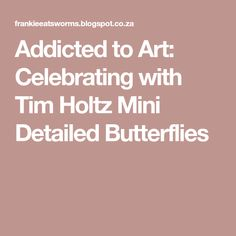 Addicted to Art: Celebrating with Tim Holtz Mini Detailed Butterflies