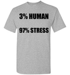 Human StressåÊT-Shirt By Tshirt Unicorn Each shirt is made to order using digital printing in the USA. Allow 3-5 days to print the order and get it shipped. This comfy white tee has a classic fit you