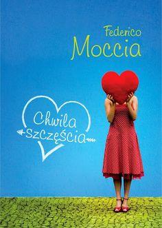 """Federico Moccia, """"Chwila szczęścia"""", przeł. Karolina Stańczyk, Muza, Warszawa 2014. 318 stron"""