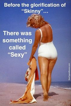"""Before the glorification of """"skinny""""....there was something called """"sexy""""."""
