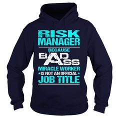 RISK MANAGER Because BADASS Miracle Worker Isn't An Official Job Title T-Shirts, Hoodies. Get It Now ==> https://www.sunfrog.com/LifeStyle/RISK-MANAGER-BADASS-T3HD-Navy-Blue-Hoodie.html?id=41382
