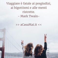 #Viaggiare è fatale ai bigottismi e alle menti ristrette. #citazione #MarkTwain #Twain #cit #quote #acasamai Italian Quotes, Mark Twain, Travel Quotes, Mantra, Words Quotes, Sentences, Quote Of The Day, Places To Travel, Einstein