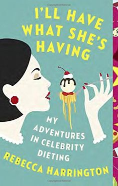 I'll Have What She's Having: My Adventures in Celebrity Dieting (Vintage Original) by Rebecca Harrington