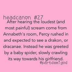 I would too, Annabeth, I would too....*sees spider* *lets out loud, high-pitched scream like I belong in the Aphrodite Cabin*