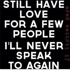 Still have love for a few people...