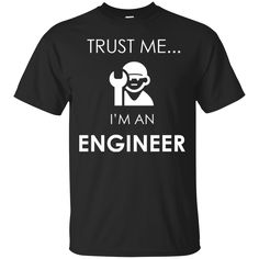 Engineer Shirts Trust me I'm An Engineer T-shirts Hoodies Sweatshirts