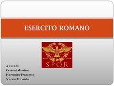 A cura di: Cerroni Massimo Fiorentino Francesco Scarana Edoardo ESERCITO ROMANO.