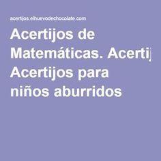 Acertijos de Matemáticas. Acertijos para niños aburridos Chores For Kids, Education, Learning, Psp, Maths, Mental Calculation, Pep Rally, Alphabet, Frases