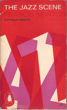 Francis Newton (the great British marxist historian Eric Hobsbawm, moonlighting): The Jazz Scene, Penguin, 1961. Cover by Alan Fletcher. The current edition is from Faber & Faber.