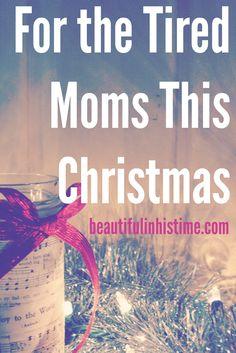 Dear Tired Moms This Christmas Season... -