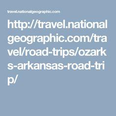 http://travel.nationalgeographic.com/travel/road-trips/ozarks-arkansas-road-trip/