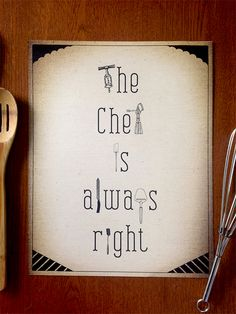 The Chef is Always Right Art Print & - My hubby's motto! Chef Quotes, Cooking Quotes, Food Quotes, Motto, Chefs, Kitchen Quotes, Le Chef, Culinary Arts, Culinary Chef