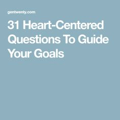 31 Heart-Centered Questions To Guide Your Goals