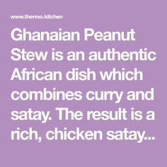 Ghanaian Peanut Stew is an authentic African dish which combines curry and satay. The result is a rich, chicken satay style curry, perfect for a winters night. Masterchef Recipes, Curry Spices, Boneless Chicken Thighs, Chicken Satay, Peanut Oil, 2000 Calorie Diet, Recipe Notes, Some Recipe, Fresh Ginger