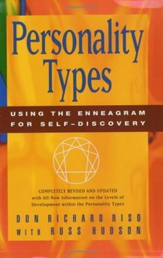 Personality Types: Using the Enneagram for Self-Discovery by Don Richard Riso, http://www.amazon.com/dp/0395798671/ref=cm_sw_r_pi_dp_GVVEpb0YFSDSB