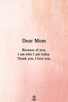 happy mothers day quotes Dear Mom Because of you, I am who I am today. Thank you. I love you. Best Mom Quotes, Love My Parents Quotes, Mom And Dad Quotes, Mom Quotes From Daughter, Happy Mother Day Quotes, Thank You Mom Quotes, Son Quotes, Family Quotes, Quotes For Mothers Day